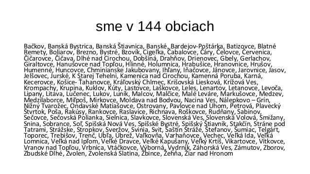 sme v 144 obciach  Bačkov, Banská Bystrica, Banská Štiavnica, Banské, Bardejov-Poštárka, Batizovce, Blatné  Remety, Boliar...