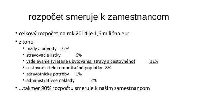 rozpočet smeruje k zamestnancom  • celkový rozpočet na rok 2014 je 1,6 milióna eur  • z toho  • mzdy a odvody 72%  • strav...