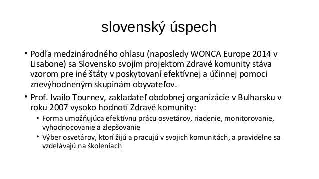 slovenský úspech  • Podľa medzinárodného ohlasu (naposledy WONCA Europe 2014 v  Lisabone) sa Slovensko svojím projektom Zd...