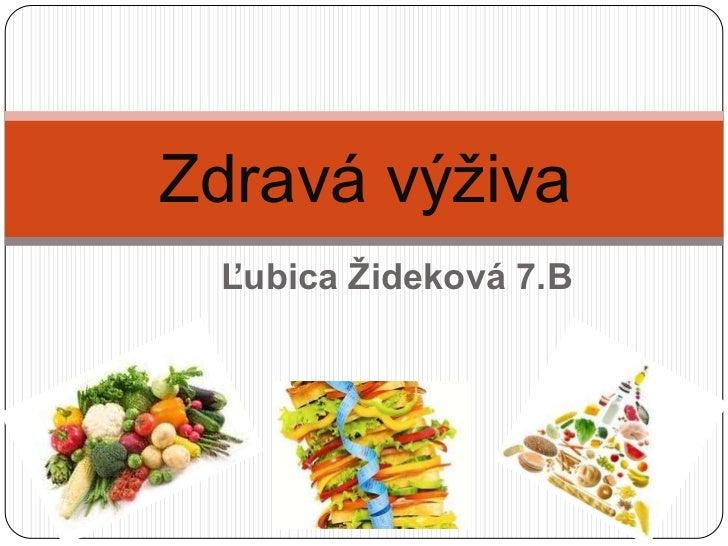 Zdravá výživa Ľubica Žideková 7.B