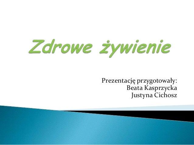 Prezentację przygotowały:Beata KasprzyckaJustyna Cichosz