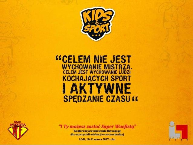 """""""I Ty możesz zostać Super Wuefistą"""" Konferencja wychowania fizycznego dla nauczycieli edukacji wczesnoszkolnej Łódź, 10-11..."""