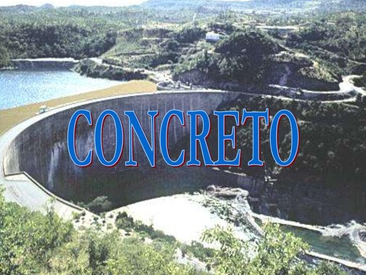 • El concreto es un material durable y resistente, dado  que se trabaja en su forma líquida, prácticamente  puede adquirir...