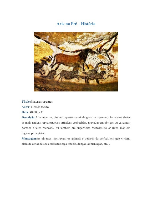 Arte na Pré – História  Título:Pinturas rupestres Autor: Desconhecido Data: 40.000 a.C. Descrição:Arte rupestre, pintura r...