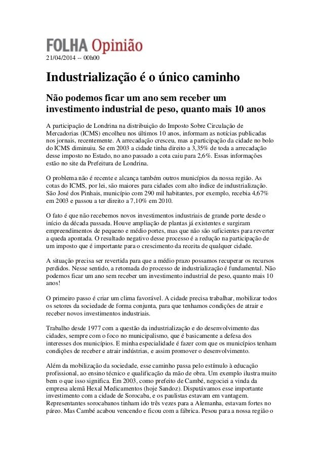 21/04/2014 -- 00h00 Industrialização é o único caminho Não podemos ficar um ano sem receber um investimento industrial de ...