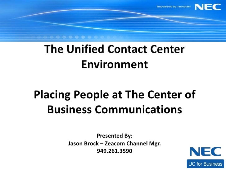 The Unified Contact Center         Environment  Placing People at The Center of    Business Communications                ...