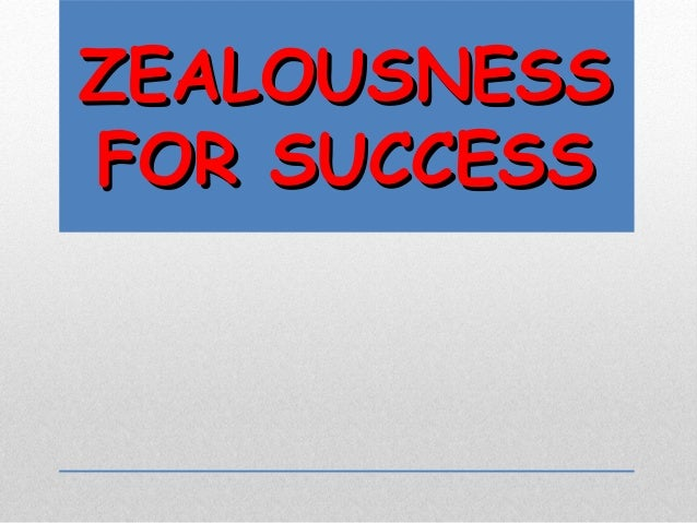 ZEALOUSNESS FOR SUCCESS