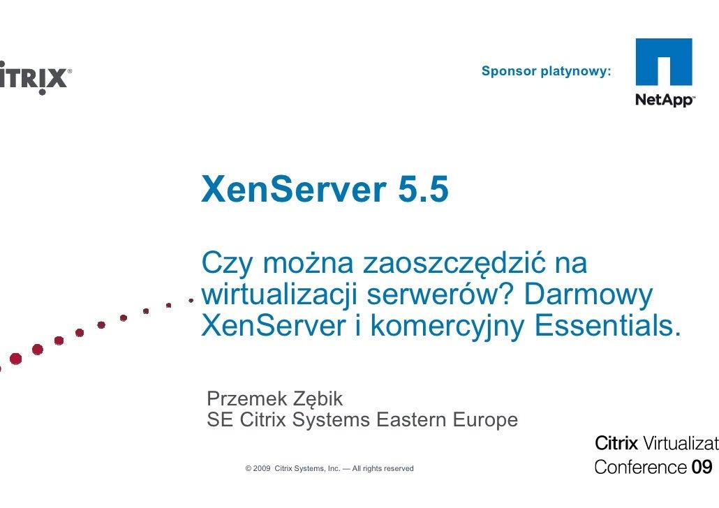 Sponsor platynowy:     XenServer 5.5 Czy można zaoszczędzić na wirtualizacji serwerów? Darmowy XenServer i komercyjny Esse...