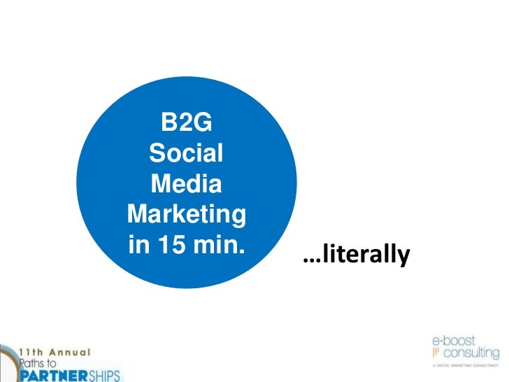 B2G <br />Social<br />Media Marketing in 15 min.<br />…literally<br />