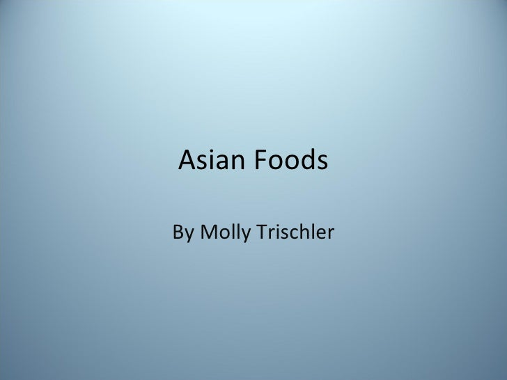 Asian Foods By Molly Trischler