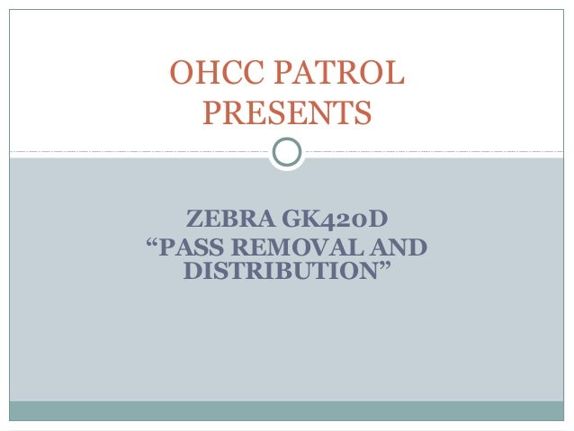 """OHCC PATROL  PRESENTS   ZEBRA GK420D""""PASS REMOVAL AND  DISTRIBUTION"""""""