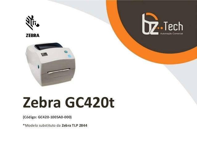 Zebra GC420t (Código: GC420-1005A0-000) *Modelo substituto da Zebra TLP 2844