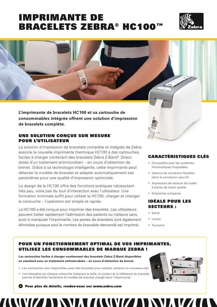 imprimante de braCelets zebra® HC100™     L'imprimante de bracelets HC100 et sa cartouche de consommables intégrée offrent...