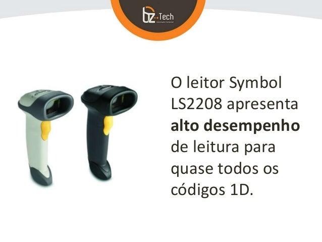 O leitor Symbol LS2208 apresenta alto desempenho de leitura para quase todos os códigos 1D.