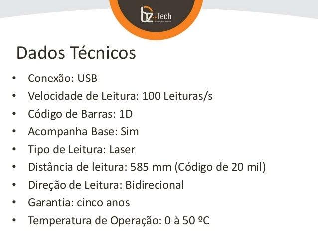 • Conexão: USB • Velocidade de Leitura: 100 Leituras/s • Código de Barras: 1D • Acompanha Base: Sim • Tipo de Leitura: Las...
