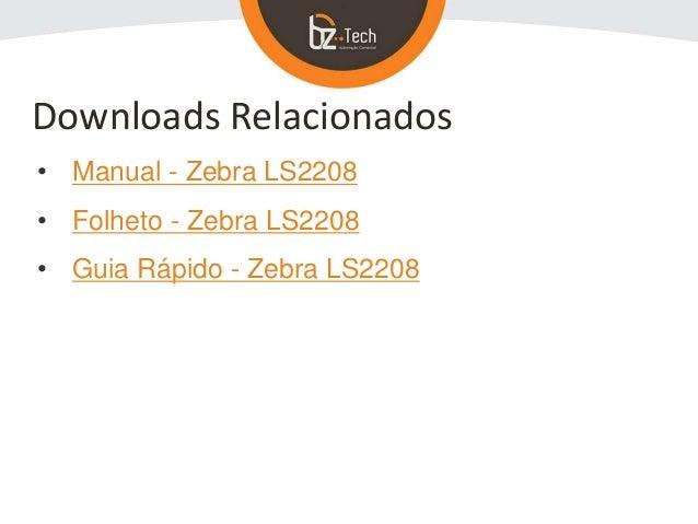 • Manual - Zebra LS2208 • Folheto - Zebra LS2208 • Guia Rápido - Zebra LS2208 Downloads Relacionados