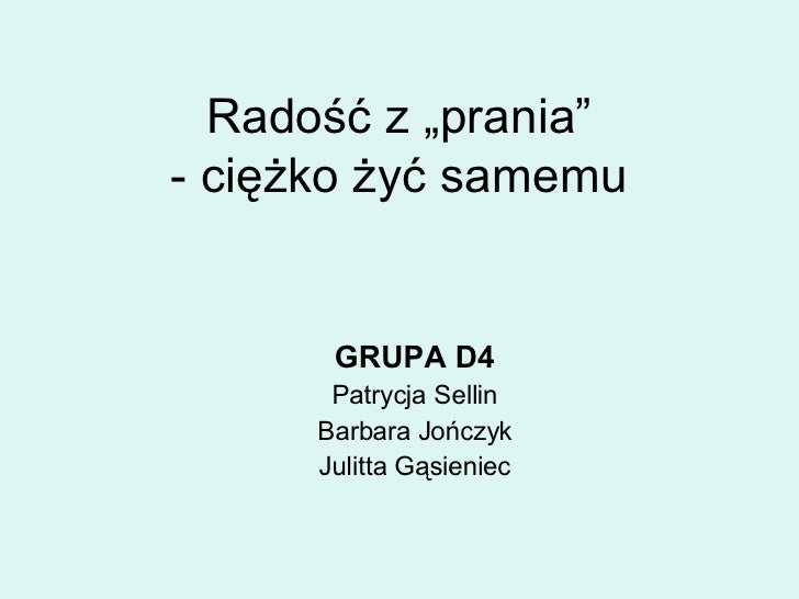 """Radość z """"prania"""" - ciężko żyć samemu GRUPA D4 Patrycja Sellin Barbara Jończyk Julitta Gąsieniec"""