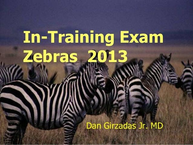 In-Training ExamZebras 2013       Dan Girzadas Jr. MD