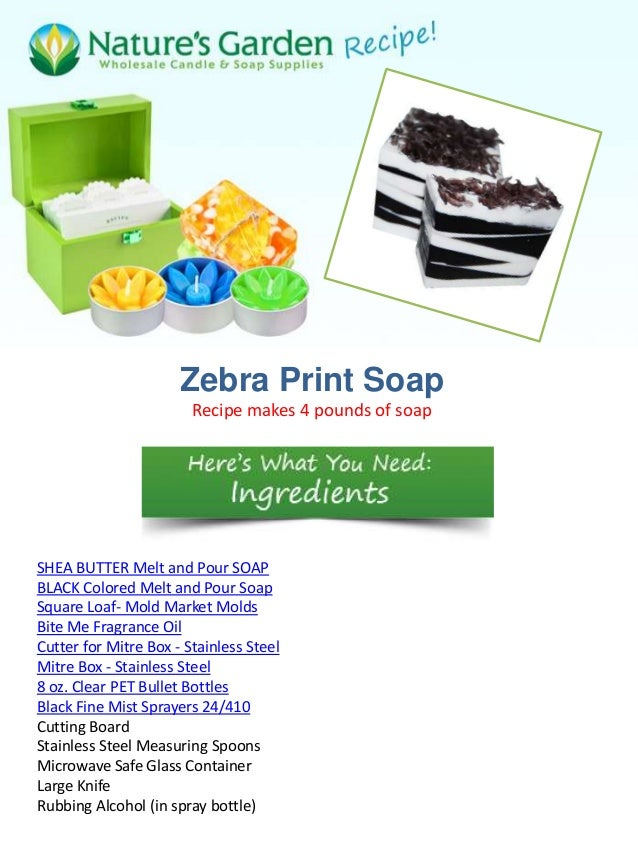 Zebra Print Soap                        Recipe makes 4 pounds of soapSHEA BUTTER Melt and Pour SOAPBLACK Colored Melt and ...