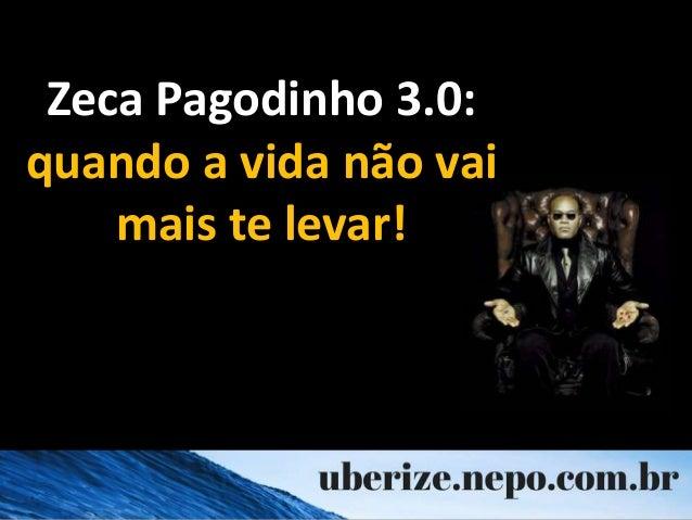 Zeca Pagodinho 3.0: quando a vida não vai mais te levar!