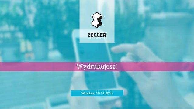 Wrocław, 19.11.2015 Wydrukujesz!