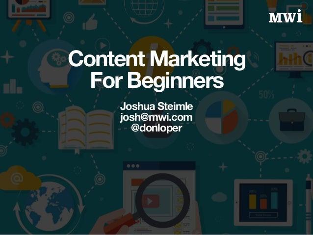 Content Marketing For Beginners Joshua Steimle josh@mwi.com @donloper