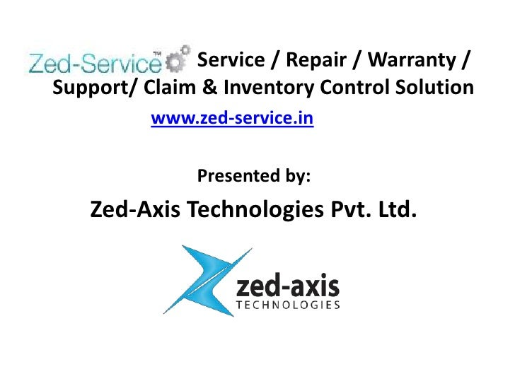 Service / Repair / Warranty /Support/ Claim & Inventory Control Solution          www.zed-service.in               Present...