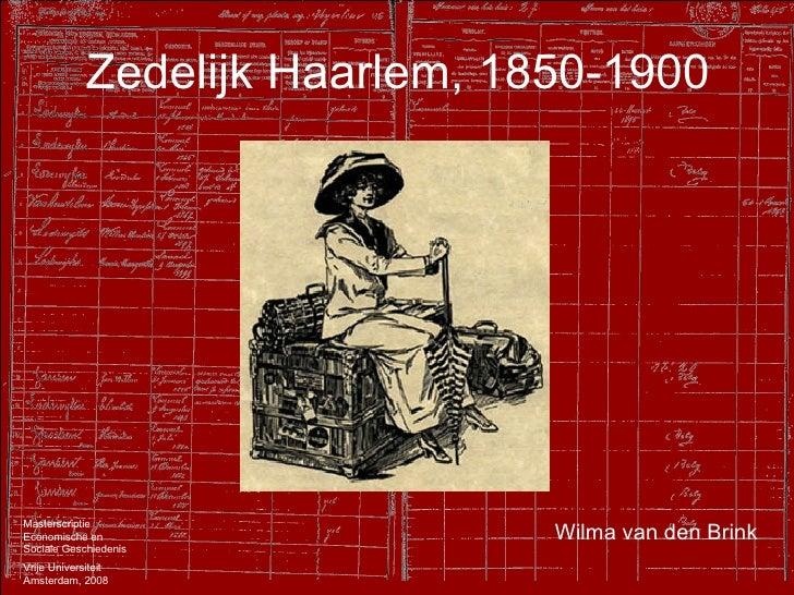Zedelijk Haarlem, 1850-1900 Wilma van den Brink Masterscriptie Economische en Sociale Geschiedenis Vrije Universiteit Amst...