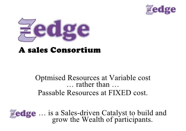 A sales Consortium   OptmisedResourcesatVariablecost            …ratherthan…   PassableResourcesatFIXEDcost....