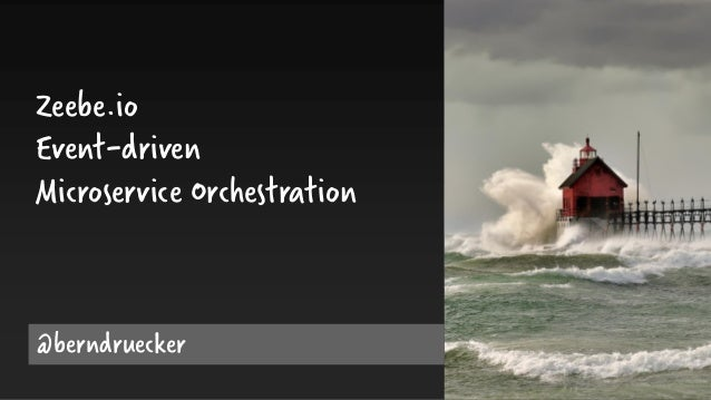 Zeebe.io Event-driven Microservice Orchestration @berndruecker
