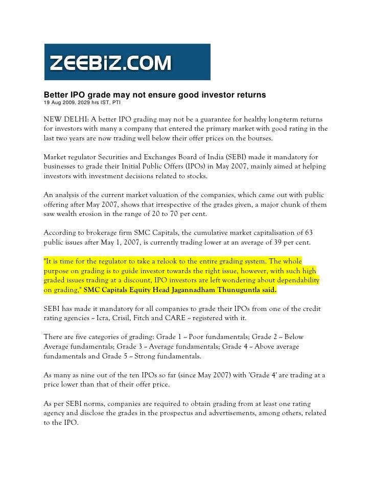 Better IPO grade may not ensure good investor returns 19 Aug 2009, 2029 hrs IST, PTI   NEW DELHI: A better IPO grading may...
