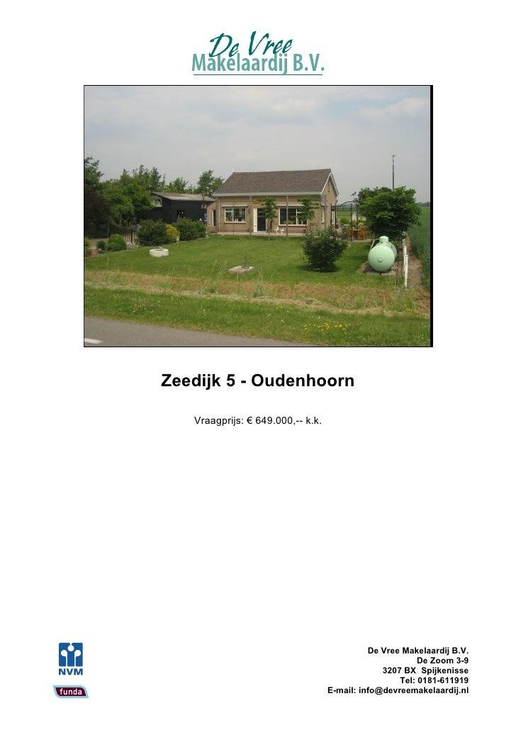 Zeedijk 5 - Oudenhoorn     Vraagprijs: € 649.000,-- k.k.                                                  De Vree Makelaar...