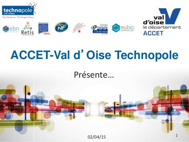 ACCET-Val d'Oise Technopole Présente… 02/04/15 1
