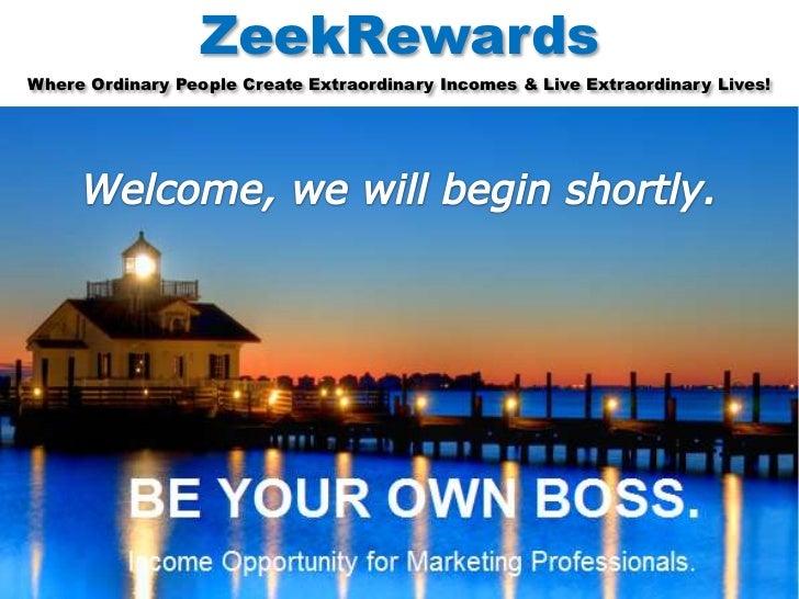 ZeekRewardsWhere Ordinary People Create Extraordinary Incomes & Live Extraordinary Lives!