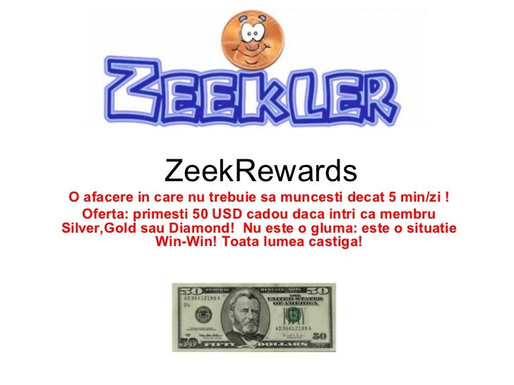 ZeekRewards O afacere in care nu trebuie sa muncesti decat 5 min/zi !   Oferta: primesti 50 USD cadou daca intri ca membru...