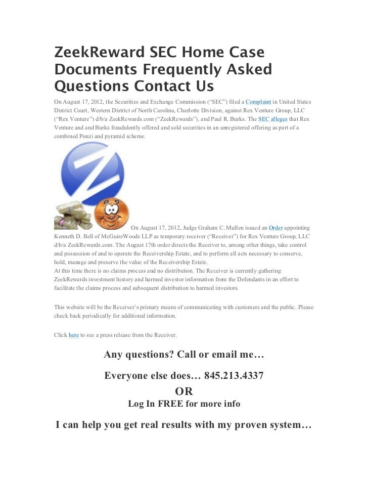 ZeekReward SEC Home CaseDocuments Frequently AskedQuestions Contact UsOn August 17, 2012, the Securities and Exchange Comm...