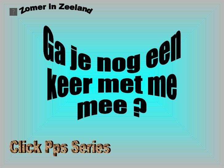 Zomer in Zeeland Ga je nog een keer met me mee ? Click Pps Series