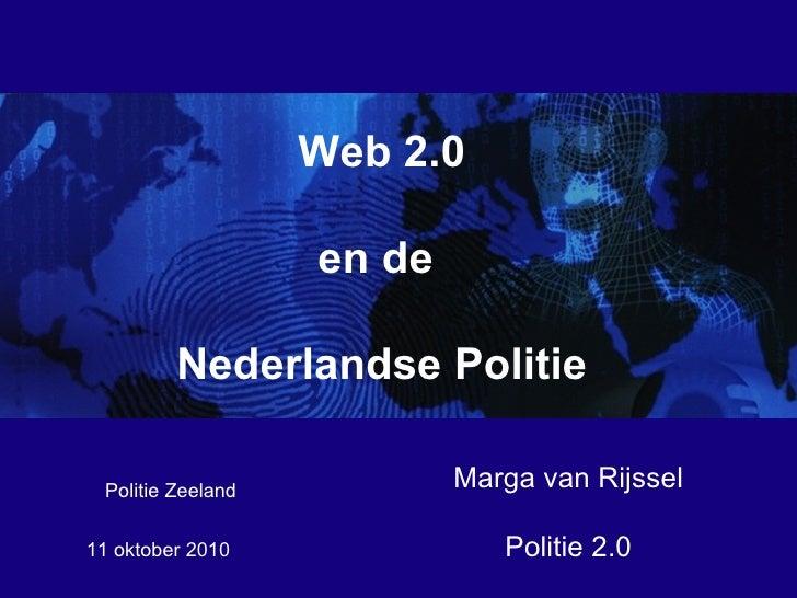 11 oktober 2010  Web 2.0 en de  Nederlandse Politie Marga van Rijssel Politie 2.0 Politie Zeeland