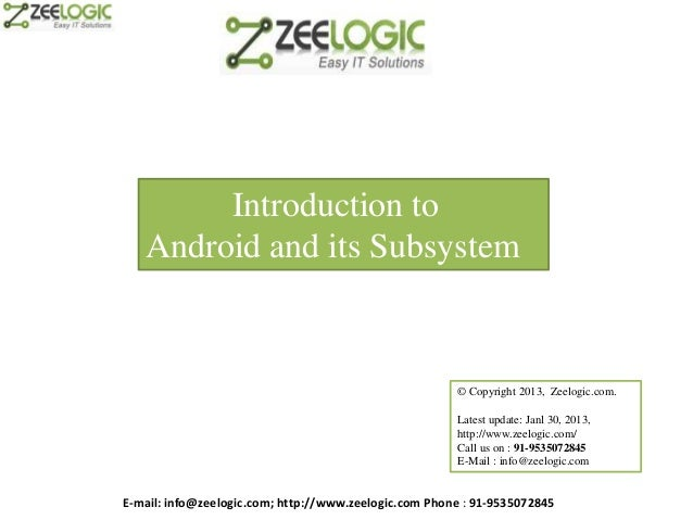 Introduction to   Android and its Subsystem                                                       © Copyright 2013, Zeelog...