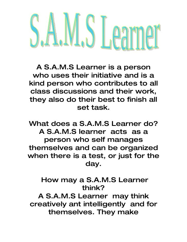 A S.A.M.S Learner is a person  who uses their initiative and is a kind person who contributes to all class discussions and...