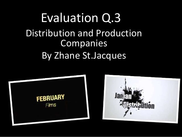 Evaluation Q.3Distribution and Production         Companies    By Zhane St.Jacques