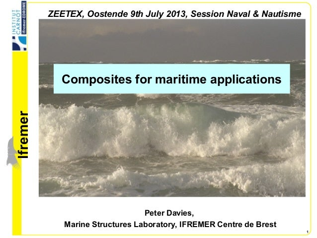 lfremer 1 Composites for maritime applications Peter Davies, Marine Structures Laboratory, IFREMER Centre de Brest ZEETEX,...