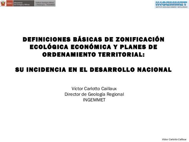 DEFINICIONES BÁSICAS DE ZONIFICACIÓN ECOLÓGICA ECONÓMICA Y PLANES DE ORDENAMIENTO TERRITORIAL: SU INCIDENCIA EN EL DESARRO...