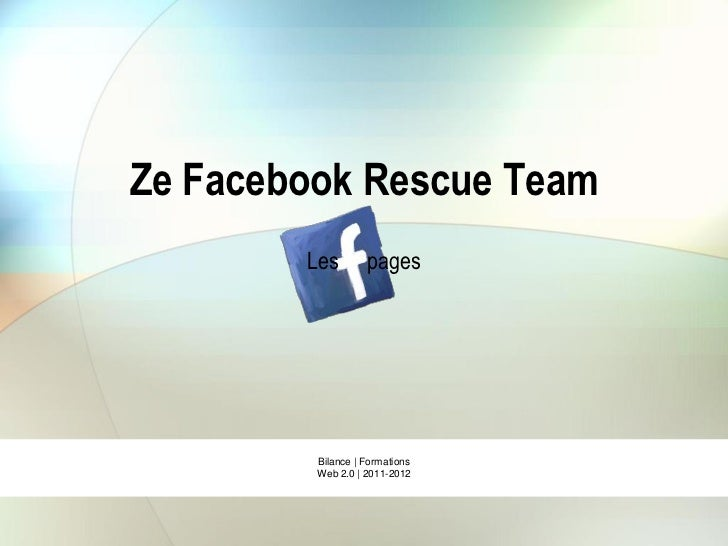 Ze Facebook Rescue Team        Les        pages         Bilance | Formations         Web 2.0 | 2011-2012