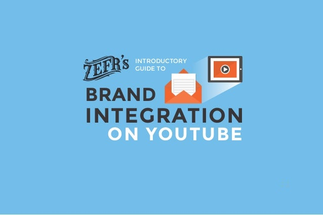 ON YOUTUBE INTEGRATION BRAND INTRODUCTORY GUIDE TO