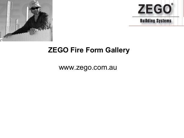 ZEGO Fire Form Gallery www.zego.com.au