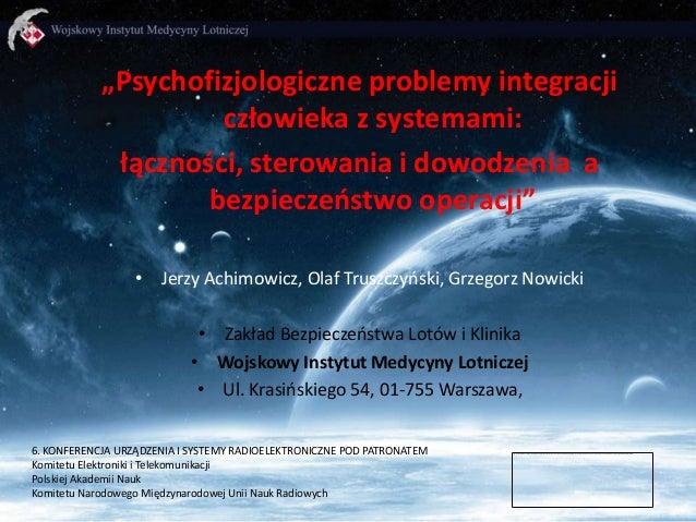 """""""Psychofizjologiczne problemy integracji człowieka z systemami: łączności, sterowania i dowodzenia a bezpieczeostwo operac..."""
