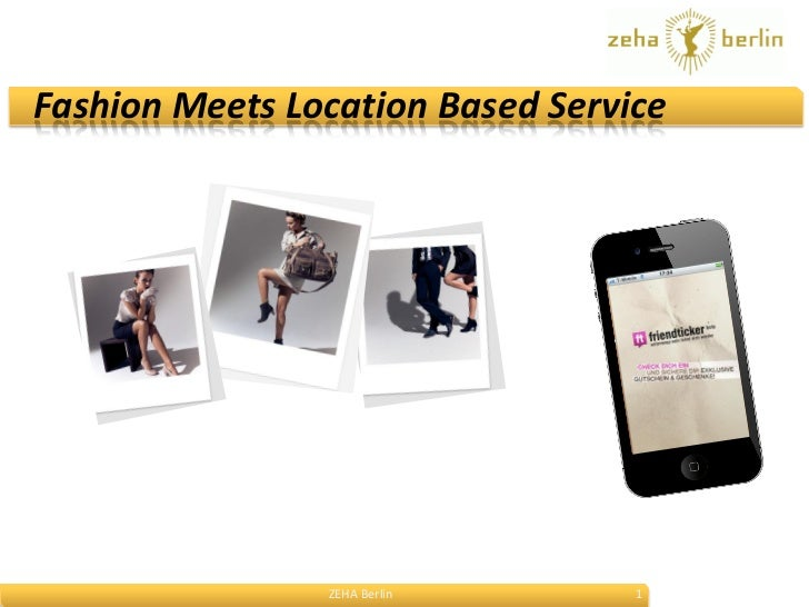 Fashion Meets Location Based Service                ZEHA Berlin       1
