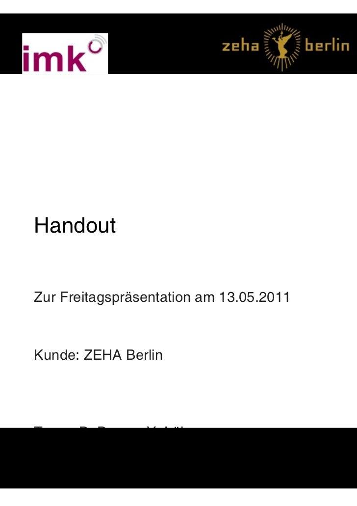 dfsadfdasHandoutZur Freitagspräsentation am 13.05.2011Kunde: ZEHA BerlinTeam: D. Duany, Y. Lührs