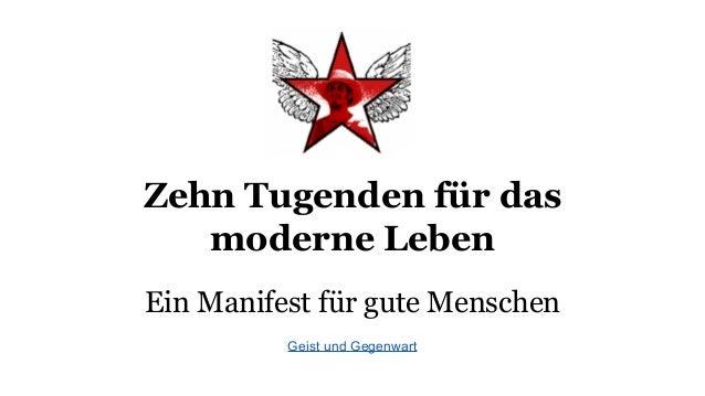 Ein Manifest für gute Menschen Geist und Gegenwart Zehn Tugenden für das moderne Leben